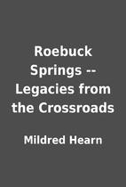 Roebuck Springs -- Legacies from the…