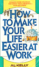 How to Make Your Life Easier at Work by Al…