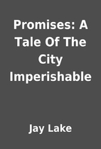Promises: A Tale Of The City Imperishable by…