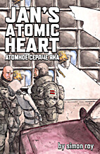 Jan's Atomic Heart by Simon Roy