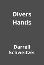 Divers Hands by Darrell Schweitzer