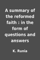 A summary of the reformed faith : in the…