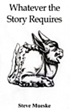 Whatever the Story Requires by Steve Mueske