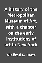 A history of the Metropolitan Museum of Art,…