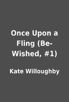 Once Upon a Fling (Be-Wished, #1) by Kate…