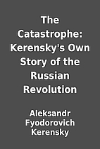 The Catastrophe: Kerensky's Own Story of the…