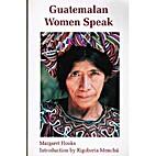 Guatemalan Women Speak by Margaret Hooks