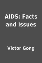 AIDS: Facts and Issues by Victor Gong