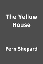The Yellow House by Fern Shepard