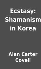 Ecstasy: Shamanism in Korea by Alan Carter…