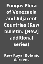 Fungus Flora of Venezuela and Adjacent…