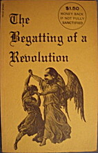 The Begatting of a Revolution by Myron…