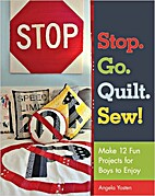 Stop. Go. Quilt. Sew!: Make12 Fun Projects…