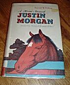 A horse named Justin Morgan by Harold W.…