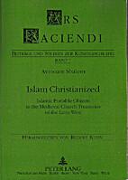 Islam Christianized by Avinoam Shalem