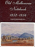 Old Melbourne Notebook 1852-1854 by Charles…