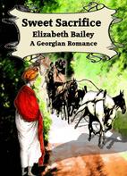 Sweet Sacrifice by Elizabeth Bailey