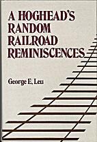 A Hoghead's Random Railroad Reminiscences by…