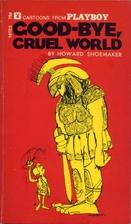 Good-bye Cruel World by Howard Shoemaker