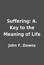 Suffering: A. Key to the Meaning of Life by…