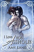 I Love You, Asshole! by Amy Lane
