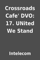 Crossroads Cafe' DVO: 17. UNited We Stand by…