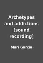 Archetypes and addictions [sound recording]…