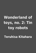 Wonderland of toys, no. 2: Tin toy robots by…