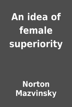 An idea of female superiority by Norton…