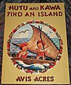 Hutu and Kawa find an island by Avis Acres