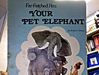 Your pet elephant (Far-fetched pets) by…