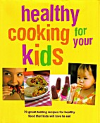 Healthy Cooking for Your Kids by Sarah…