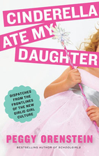 Cinderella Ate My Daughter: Dispatches from…