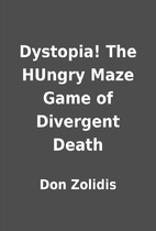 Dystopia! The HUngry Maze Game of Divergent…