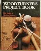 Woodturner's Project Book by Phil Jones