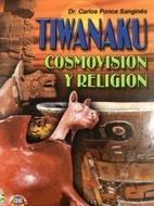 Tiwanaku, cosmovision y religion by Carlos…