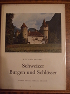 Schweizer Burgen und Schlösser by EDUARD…