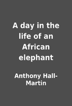 A day in the life of an African elephant by…