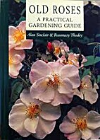 Old roses : a practical gardening guide by…