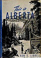 This is Alberta by Ken E. Liddell