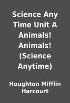 Science Any Time Unit A Animals! Animals!…