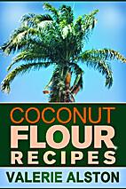 Coconut Flour Recipes by Valerie Alston
