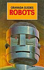 Robots (Granada Guides) by Robin Kerrod