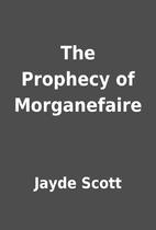The Prophecy of Morganefaire by Jayde Scott