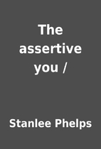 The assertive you / by Stanlee Phelps