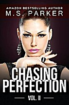 Chasing Perfection Vol. 2 by M. S. Parker