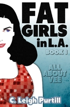 Fat Girls in L.A. (Book 1: All About Vee) by…