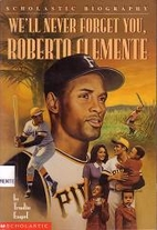 We'll Never Forget You, Roberto Clemente by…