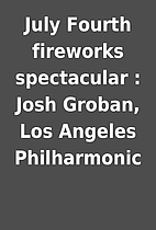 July Fourth fireworks spectacular : Josh…