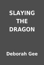 SLAYING THE DRAGON by Deborah Gee